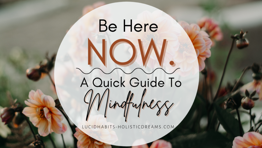 Be here now, a quick guide to mindfulness